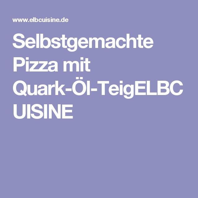 Selbstgemachte Pizza mit Quark-Öl-TeigELBCUISINE