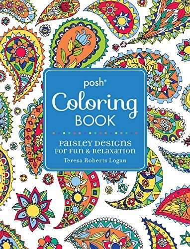 Posh Adult Coloring Book Paisley Designs For Fun Relaxation By Teresa Roberts Logan