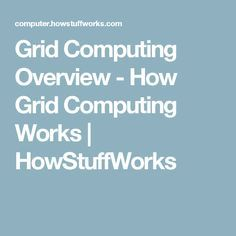 Grid Computing Overview - How Grid Computing Works | HowStuffWorks