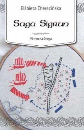 """Elżbieta Cherezińska, """"Saga Sigrun"""", Zysk i S-ka, Poznań 2009. 404 strony"""