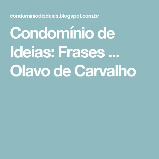 Condomínio de Ideias: Frases ... Olavo de Carvalho