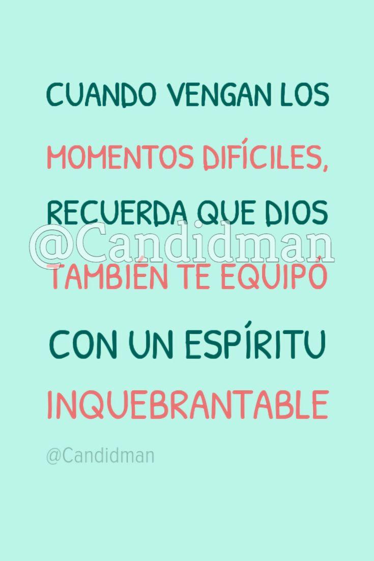 """""""Cuando vengan los momentos difíciles, recuerda que #Dios también te equipó con un #Espiritu inquebrantable"""". @candidman #Frases #Reflexion #Candidman"""