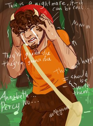 ok but what if grover felt when percy and annabeth fell to tartarus trough the empathy link with percy? What if he felt all the pain and fear percy went trough and he panicked thinking that two of his best friend died and he had failed to protect them again Here, I drew him having a nerveous breakdown