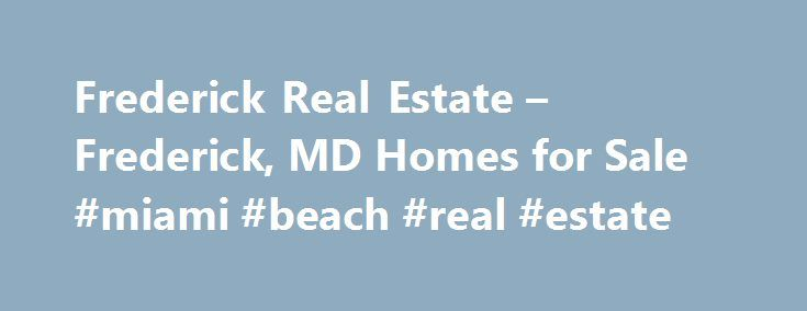Frederick Real Estate – Frederick, MD Homes for Sale #miami #beach #real #estate http://real-estate.remmont.com/frederick-real-estate-frederick-md-homes-for-sale-miami-beach-real-estate/  #md real estate # Moving Cost Estimate The cost calculator is intended to provide a ballpark estimate for information purposes only and is not to be considered an actual quote of your total moving cost. Data provided by Moving Pros Network LLC. More… The calculator is based on industry average costs. Your…