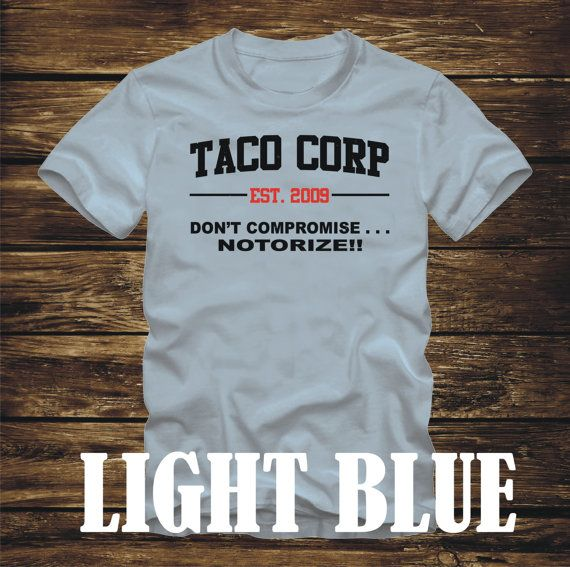TACO CORP EST 2009 DONT COMPROMISE NOTORIZE T-SHIRT THIS IMAGE HAS BEEN SLIGHTLY DISTRESSED Mens or unisex sized crew neck WE NOW HAVE