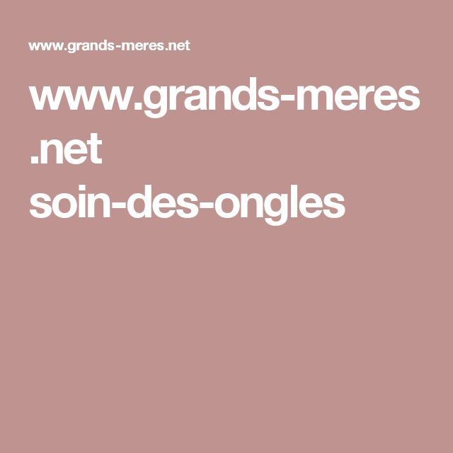 www.grands-meres.net soin-des-ongles
