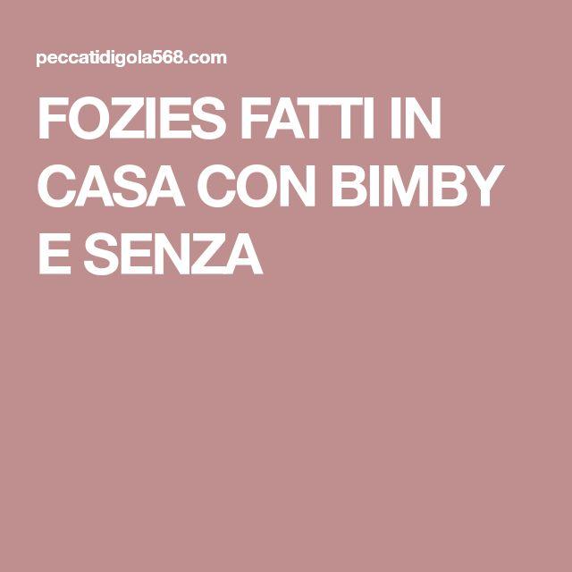 FOZIES FATTI IN CASA CON BIMBY E SENZA