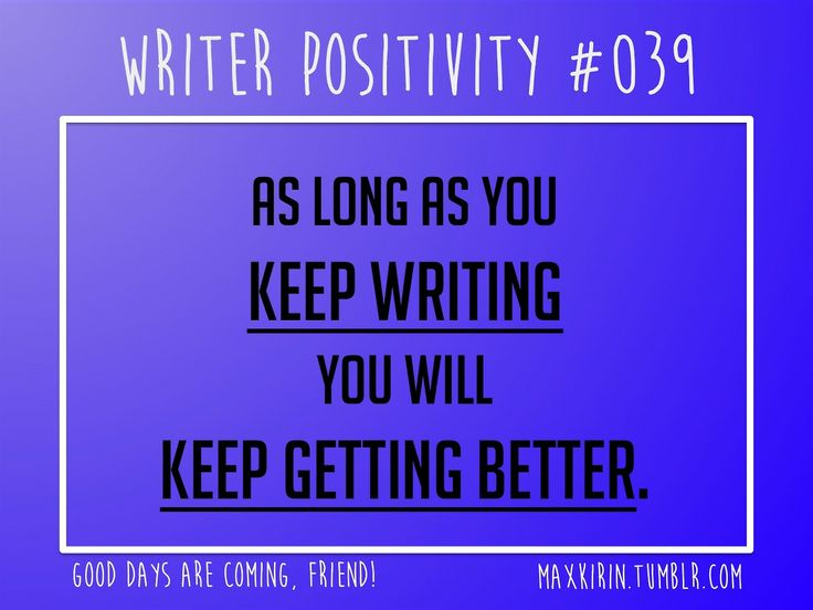 + DAILY WRITER POSITIVITY +  #039 As long as youkeep writing you willkeep getting better.  Want more writerly content? Followmaxkirin.tum...