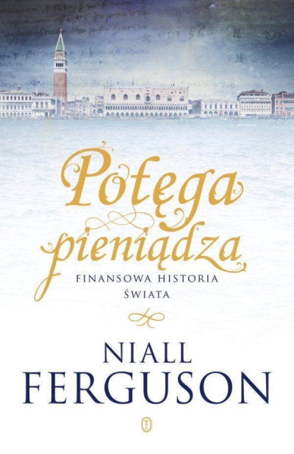 Potęga pieniądza. Finansowa historia świata / Niall Ferguson   Jeden z najsłynniejszych historyków na świecie, udowadnia że za każdym wydarzeniem historycznym stoi tajemnica zawiązana z pieniędzmi.