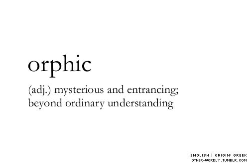 otherwordly | cosmogyral· petrichor · orphic ·...