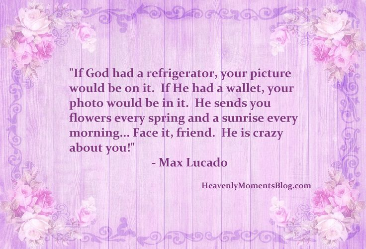"""""""If God had a refrigerator, your picture would be on it. If He had a wallet, your photo would be in it. He sends you flowers every spring and a sunrise every morning...Face it, friend. He is crazy about you!"""" - Max Lucado #Jesus #JesusChrist #Christ #Christian #Christianity #famous #quotes #famousquote #Bible #study #MaxLucado #verse #scripture #quote #faith"""