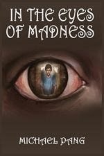 Michael Pang – In The Eyes Of Madness http://www.henkjanvanderklis.nl/2015/08/michael-pang-in-the-eyes-of-madness/