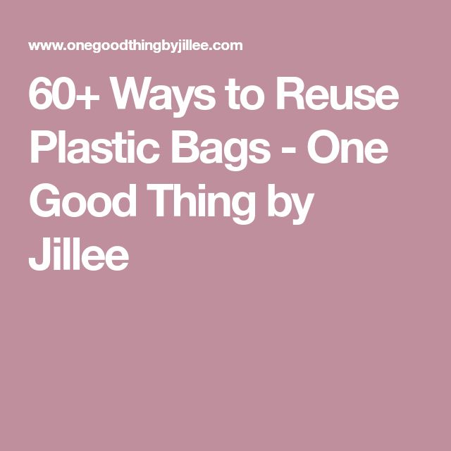 60+ Ways to Reuse Plastic Bags - One Good Thing by Jillee