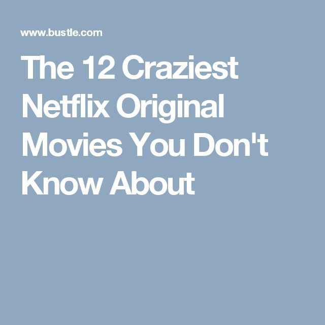 The 12 Craziest Netflix Original Movies You Don't Know About
