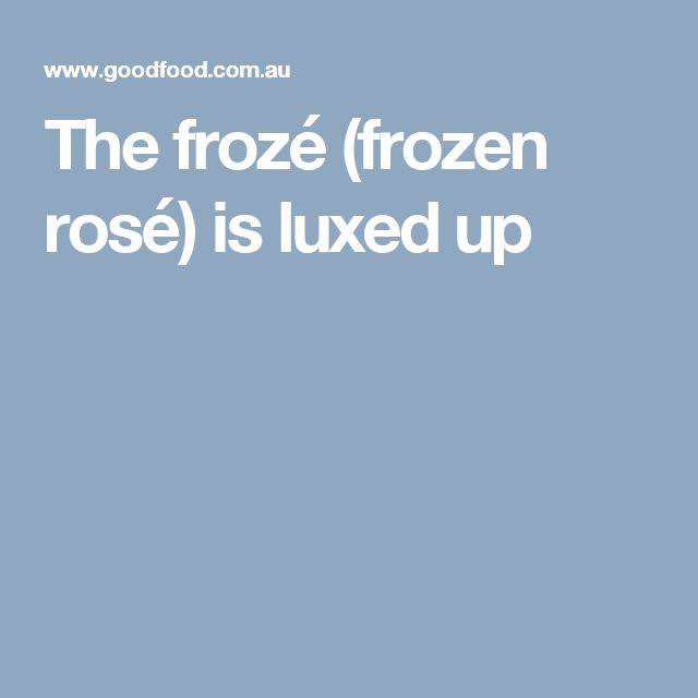 The frozé (frozen rosé) is luxed up