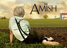 Documentary- The Amish-   An intimate portrait of contemporary Amish faith and life, this film examines how such a closed and communal culture has thrived within one of the most open, individualistic societies on earth. What does the future hold for a community whose existence is so rooted in the past?