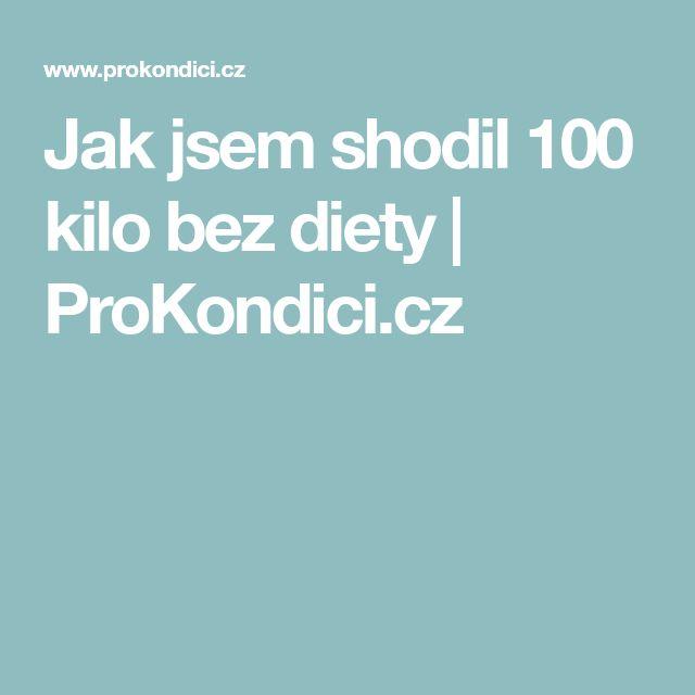 Jak jsem shodil 100 kilo bez diety | ProKondici.cz