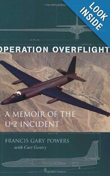 Operation Overflight: A Memoir of the U-2 Incident: Francis Gary Powers, Curt Gentry