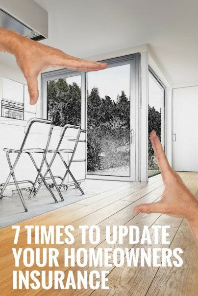 7 Times To Update Your Homeowners Insurance Homeowners Insurance Homeowner Debt Relief Programs