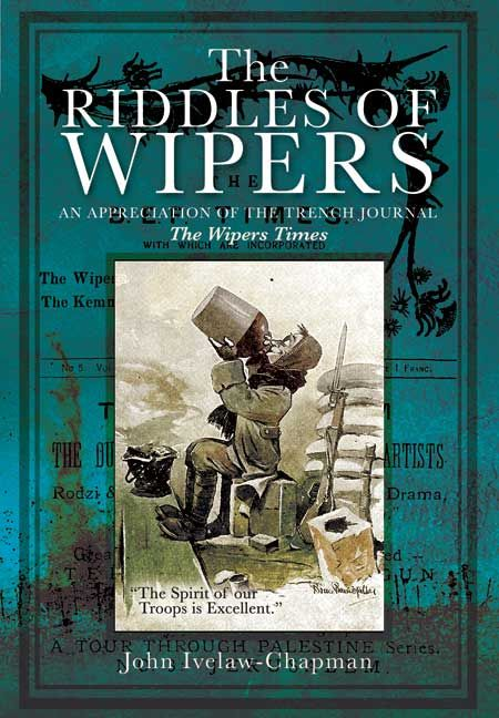 "The Riddles of Wipers – An Appreciation of the Trench Journal ""The Wipers Times"""