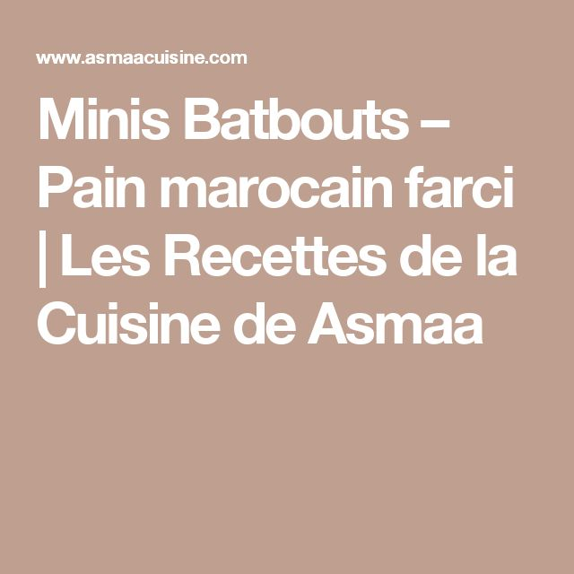 Minis Batbouts – Pain marocain farci | Les Recettes de la Cuisine de Asmaa