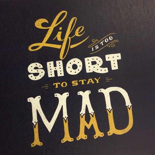 Love Quotes About Life: Life Is Too SHORT To Stay MAD (designer Unknown