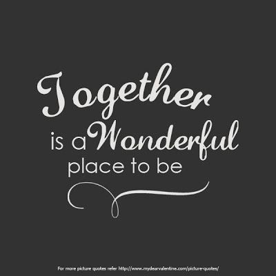 Together is a wonderful place to be.