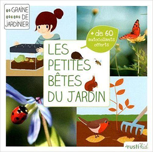 Amazon.fr - Les petites bêtes du jardin : Je découvre la petite faune du jardin - Bénédicte Boudassou, Charlène Tong - Livres
