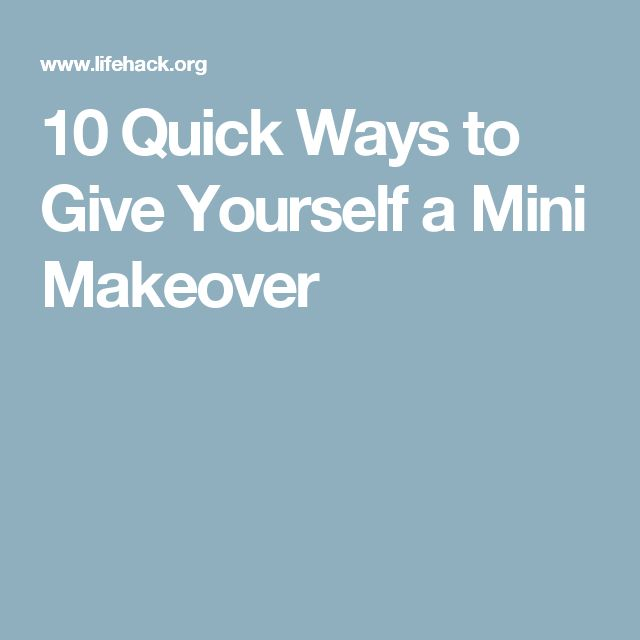 10 Quick Ways to Give Yourself a Mini Makeover