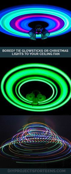 Easy DIY Ideas for Teens and Kids Who Are Bored. Adults Can Try This Fun DIY, Too. Tie Glow Sticks or Christmas Lights to Ceiling Fan
