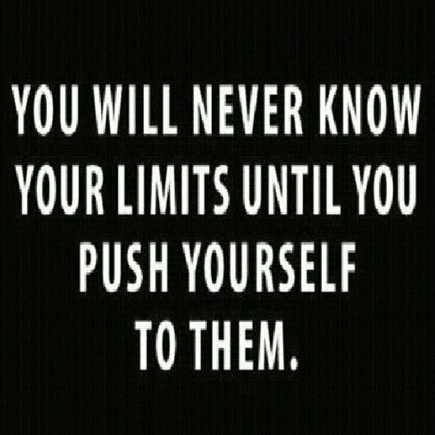 YOU WILL NEVER KNOW YOUR LIMITS UNTIL YOU PUSH YOURSELF TO THEM!!! #workout #motivation