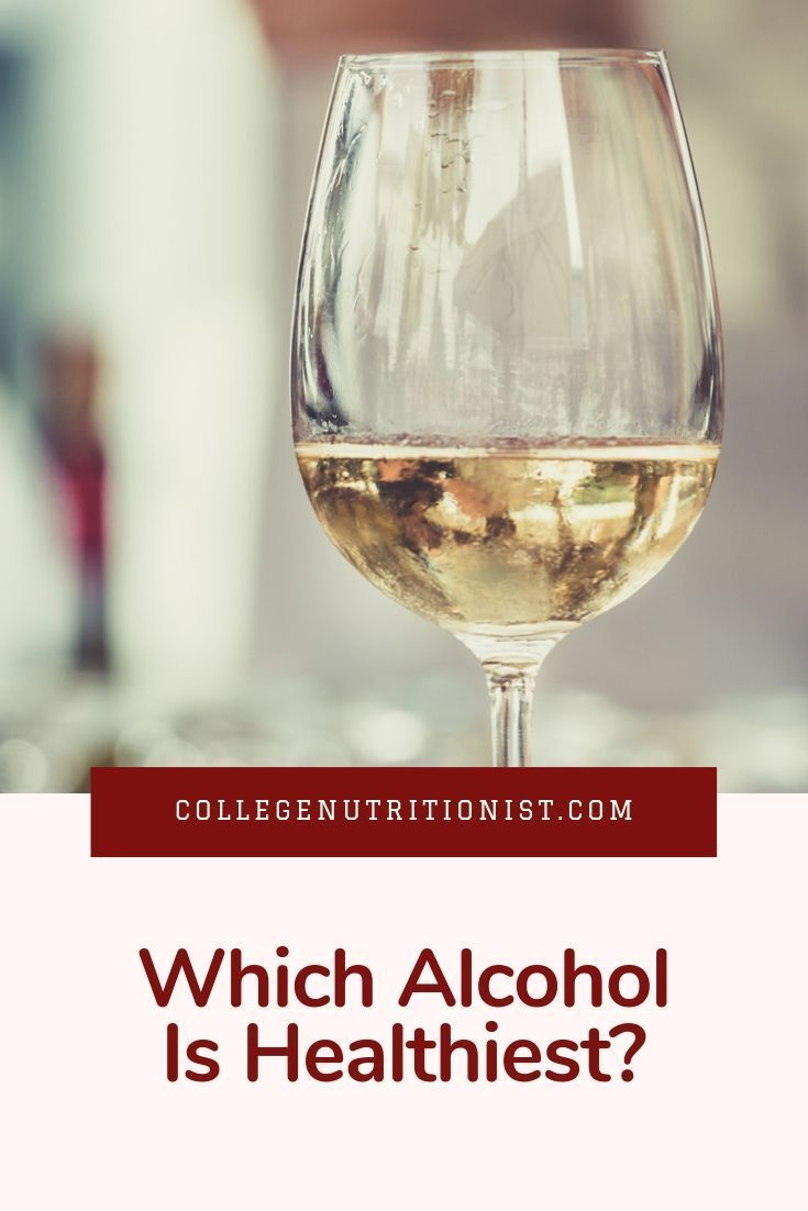 Which Alcohol Is Best And How To Limit Excessive Drinking The College Nutritionist Best Alcohol Alcohol Tequila Soda