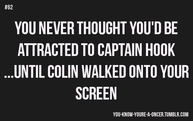 """""""You never thought you'd become attracted to Captain Hook until Colin came on the screen as him."""" ~melanieexox"""