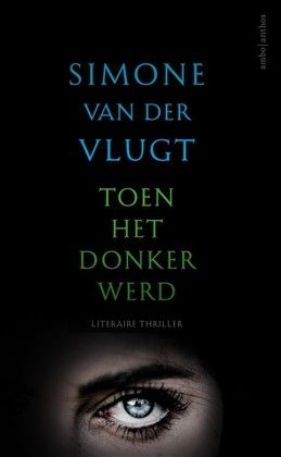 Toen het donker werd - Simone van der Vlugt - Verschijnt in september 2016 bij Ambo Anthos https://www.hebban.nl/boeken/toen-het-donker-werd-simone-van-der-vlugt
