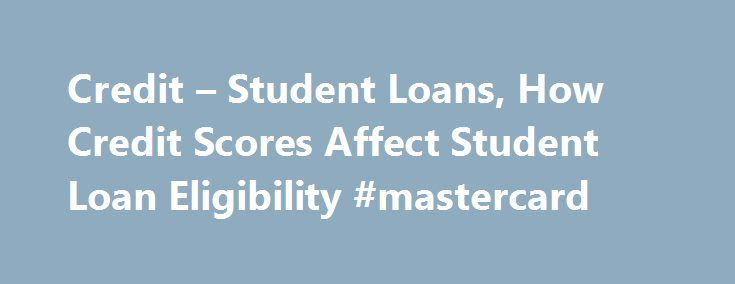 Credit – Student Loans, How Credit Scores Affect Student Loan Eligibility #mastercard http://credit.remmont.com/credit-student-loans-how-credit-scores-affect-student-loan-eligibility-mastercard/  #private student loans bad credit # Credit and Student Loans Credit plays an important role in determining eligibility for private Read More...The post Credit – Student Loans, How Credit Scores Affect Student Loan Eligibility #mastercard appeared first on Credit.
