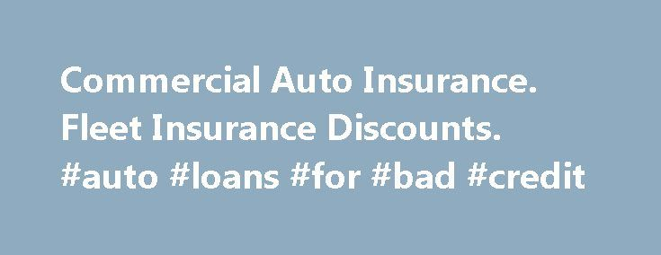 Commercial Auto Insurance. Fleet Insurance Discounts. #auto #loans #for #bad #credit http://insurance.remmont.com/commercial-auto-insurance-fleet-insurance-discounts-auto-loans-for-bad-credit/  #commercial auto insurance # How to Save Money on Commercial Auto Insurance Commercial auto insurance is every bit as necessary as personal auto insurance when it comes to keeping your business practices legal and protected financially. For companies that use several vehicles, this type of auto…
