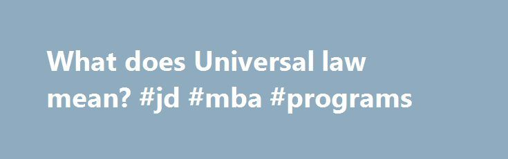 What does Universal law mean? #jd #mba #programs http://law.remmont.com/what-does-universal-law-mean-jd-mba-programs/  #universal laws # Universal law Freebase (4.00 / 1 vote) Rate this definition: In law and ethics, universal law or universal principle refers as concepts of legal legitimacy actions, whereby those principles and rules for governing human beings' conduct which […]