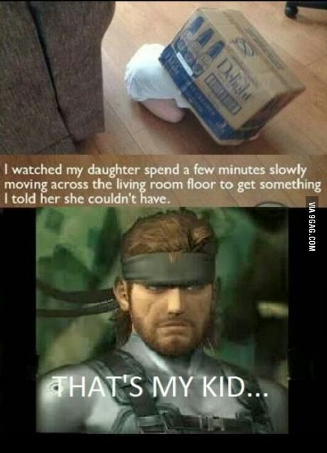 Oh my gosh. Metal Gear humor! That would be my kid.