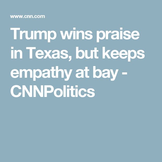 Trump wins praise in Texas, but keeps empathy at bay - CNNPolitics
