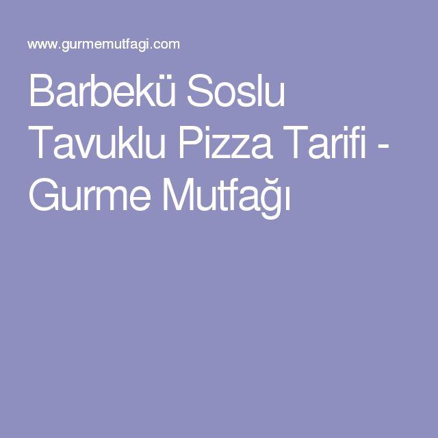Barbekü Soslu Tavuklu Pizza Tarifi - Gurme Mutfağı