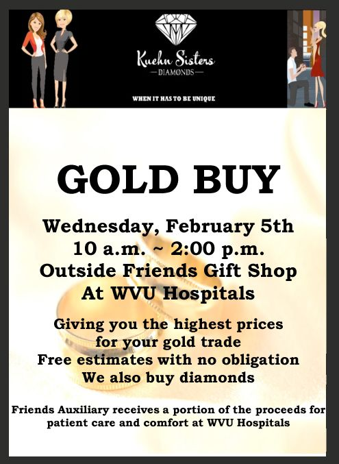 Kuehn Sisters Diamonds gold buy event benefitting The Friends Gift Shop at WVU Hospitals. The first Wednesday of each month.