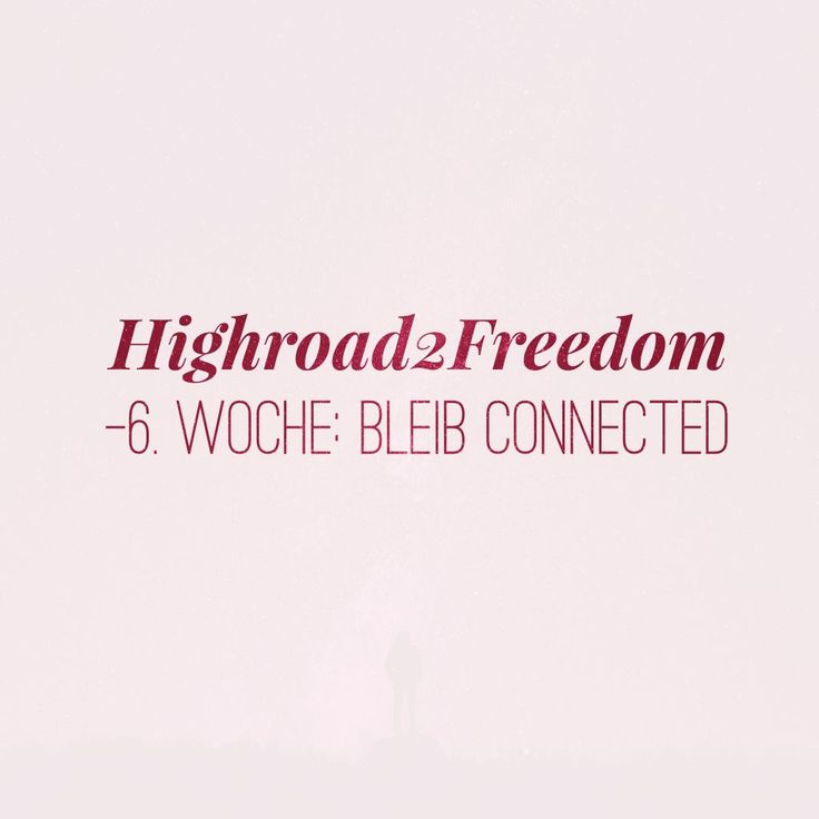 Highroad2Freedom – 6. Woche: Bleib connected