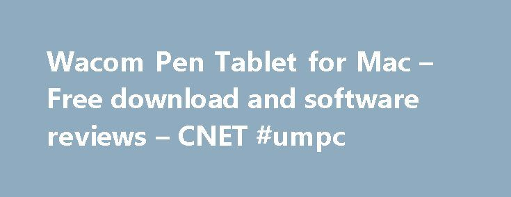 Wacom Pen Tablet for Mac – Free download and software reviews – CNET #umpc http://tablet.remmont.com/wacom-pen-tablet-for-mac-free-download-and-software-reviews-cnet-umpc/  Wacom Pen Tablet for Mac Good so far! 2008-03-27 12:41:48 | By it_is_today | Version: Wacom Pen Tablet 5.05-3 This review was originally posted on VersionTracker.com.I just got the Bamboo and installed this software (a little nervous as it installs a kext, but I guess you've got to do that with these), and so far […]
