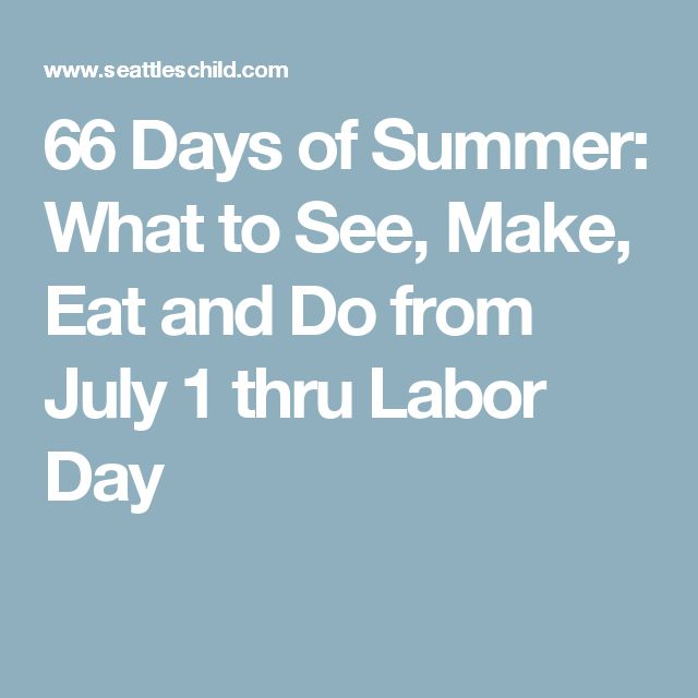 66 Days of Summer: What to See, Make, Eat and Do from July 1 thru Labor Day