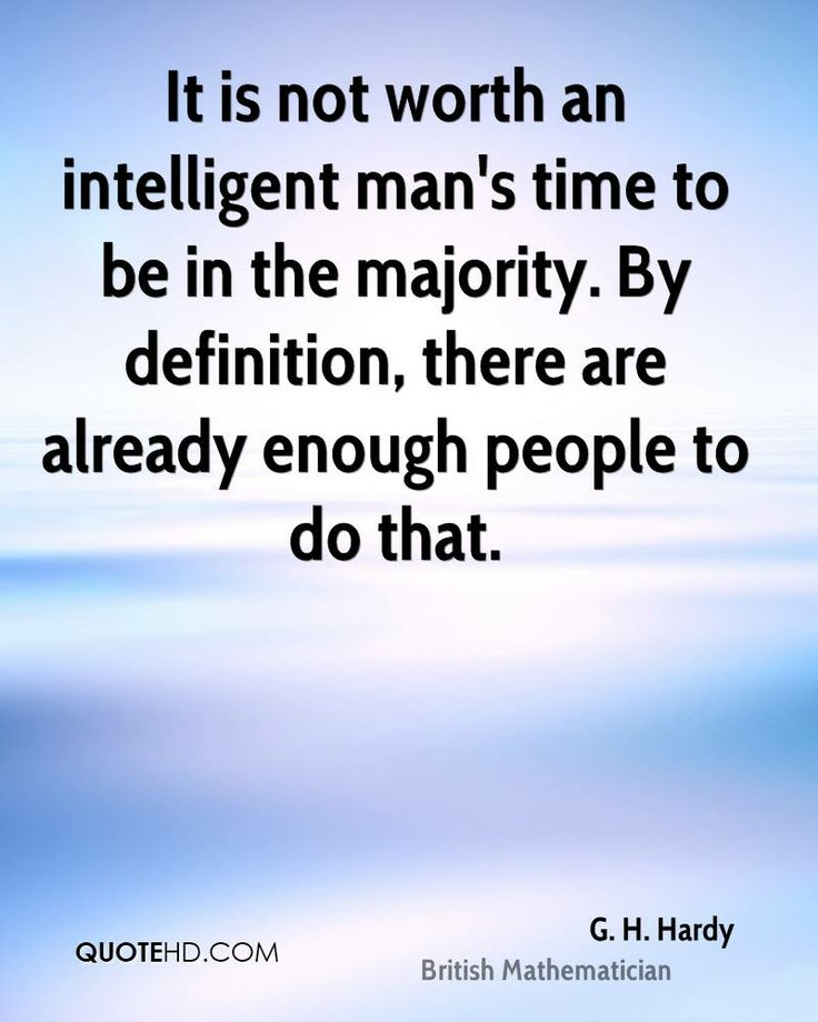 More G. H. Hardy Quotes on www.quotehd.com - #quotes #already #definition #enough #intelligent #majority #man #time #worth