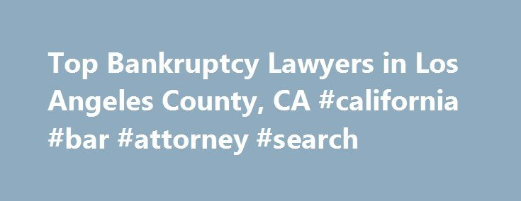 Top Bankruptcy Lawyers in Los Angeles County, CA #california #bar #attorney #search http://attorney.remmont.com/top-bankruptcy-lawyers-in-los-angeles-county-ca-california-bar-attorney-search/  #los angeles bankruptcy attorney Los Angeles County, CA: Bankruptcy Lawyers, Attorneys and Law Firms Need help with a Bankruptcy matter? You've come to the right place. If you're experiencing financial difficulties and are considering bankruptcy or have already filed for bankruptcy, a bankruptcy lawyer…