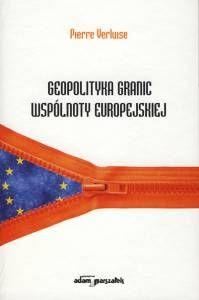 Geopolityka granic Wspólnoty Europejskiej / Pierre Verluise ; [tł. Ludwik Kłopotowski]. -- Toruń :  Wydawnictwo Adam Marszałek,  2014.