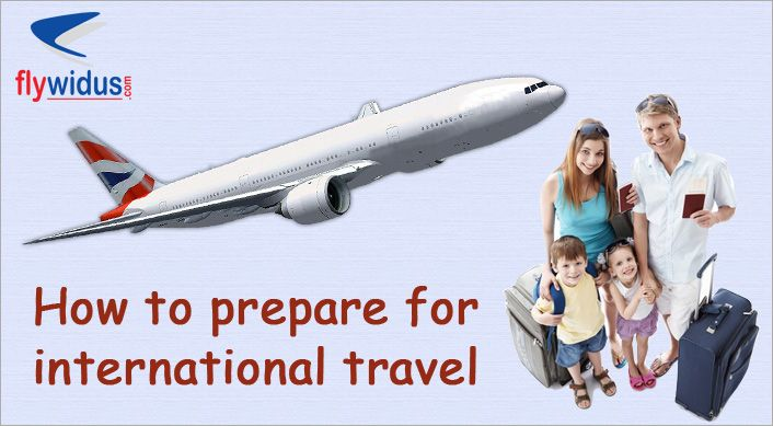 How to prepare for international travel  Read the quick info listed below:- Get a passport. You need a minimum of 2 passport-size photos, a birth certificate and 1 other form of identification (preferably that proves your citizenship in your country of origin) Check the visa requirements for your destination  Study up on the local language of your destination. Find out the international exchange rate by searching for currency converters online.