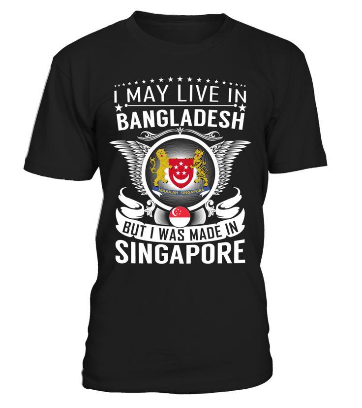 I May Live in Bangladesh But I Was Made in Singapore #Singapore