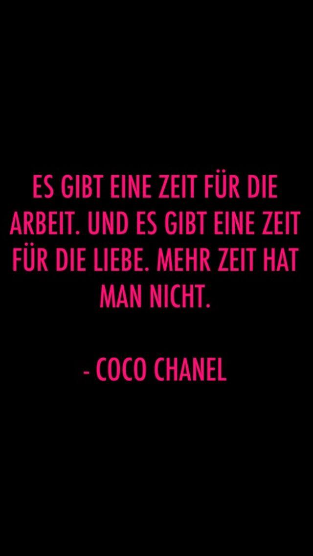 """""""Es gibt eine Zeit für die Arbeit. Und es gibt eine Zeit für die Liebe. Mehr Zeit hat man nicht."""" - Coco Chanel"""
